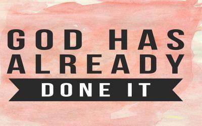 God Has Already Done It!