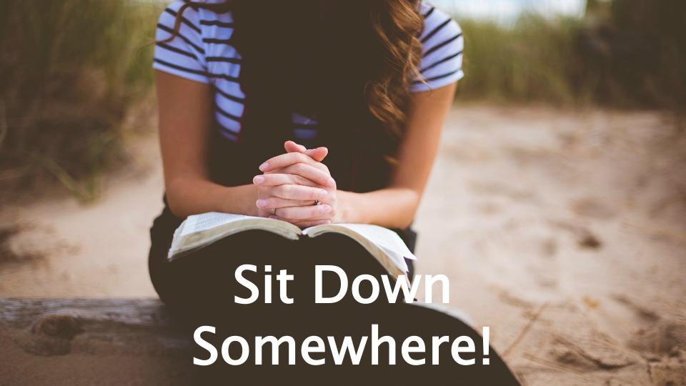 Sit Down Somewhere!