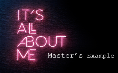 It's All About Me – Master's Example Part 5